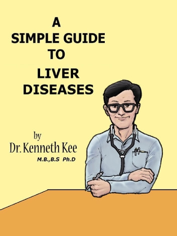 A Simple Guide to Liver Diseases ebook by Kenneth Kee