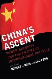 China's Ascent - Power, Security, and the Future of International Politics ebook by Robert S. Ross,Zhu Feng