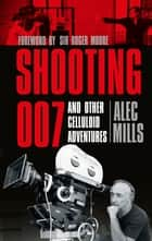 Shooting 007 - And Other Celluloid Adventures ebook by