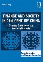 Finance and Society in 21st Century China - Chinese Culture versus Western Markets ebook by Dr Junie T Tong,Professor Ronnie Lessem,Dr Alexander Schieffer