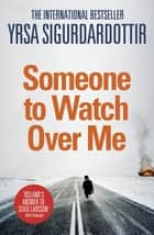 Someone to Watch Over Me - Thora Gudmundsdottir Book 5 ebook by Yrsa Sigurdardottir, Philip Roughton