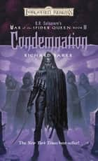 Condemnation - R.A. Salvatore Presents The War of the Spider Queen, Book III eBook by Richard Baker