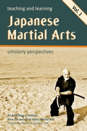 Teaching and Learning Japanese Martial Arts: Scholarly Perspectives Vol. 1 ebook by Sally Harrison-Pepper, Nyle Monday, Lewis Hershey,...
