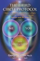The Third Circle Protocol - How to relate to yourself and others in a healthy, vibrant, evolving way, Always and All-ways ebook by Georgina Cannon