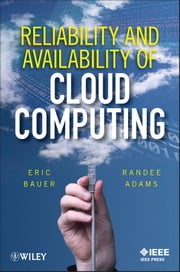 Reliability and Availability of Cloud Computing ebook by Eric Bauer, Randee Adams