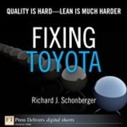 Fixing Toyota - Quality Is Hard--Lean Is Much Harder ebook by Richard J. Schonberger