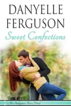 Sweet Confections ebook by Danyelle Ferguson