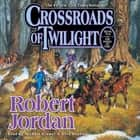 Crossroads of Twilight - Book Ten of 'The Wheel of Time' audiobook by Robert Jordan
