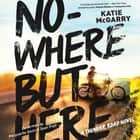Nowhere but Here audiobook by Katie McGarry