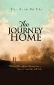 The Journey Home - Walking Through and Rising Above Times of Hardship and Pain ebook by Gene Baillie