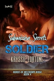 Submission, Secrets, and the Soldier ebook by Kryssie Fortune