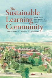 The Sustainable Learning Community - One University's Journey to the Future ebook by John Aber,Tom Kelly,Bruce Mallory