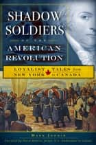 Shadow Soldiers of the American Revolution ebook by Mark Jodoin,David Wilkins