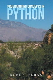 Programming Concepts in Python ebook by Robert Burns