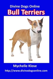 Bull Terriers - Divine Dogs Online ebook by Mychelle Klose