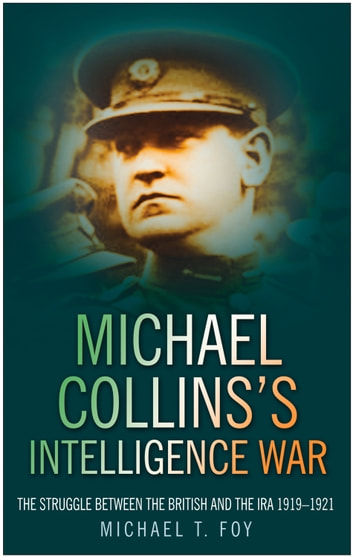 Michael collinss intelligence war ebook by michael foy michael collinss intelligence war the struggle between the british and the ira 19191921 fandeluxe Images