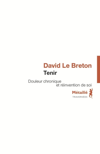 Tenir. Douleur chronique et réinvention de soi ebook by David Le Breton