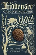 Hiddensee - A Tale of the Once and Future Nutcracker ebook by Gregory Maguire
