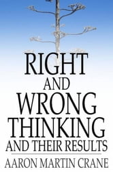 Right And Wrong Thinking and Their Results ebook by Aaron Martin Crane