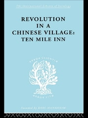Revolution in a Chinese Village - Ten Mile Inn ebook by David Crook,Isabel Crook