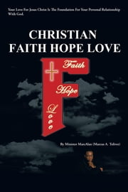 CHRISTIAN FAITH HOPE LOVE ebook by Minister MarcAlan  (Marcus A. Toliver)