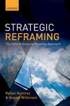 Strategic Reframing - The Oxford Scenario Planning Approach ebook by Angela Wilkinson, Rafael Ramirez