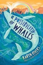 A Possibility of Whales ebook by Karen Rivers