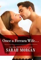 Once a Ferrara Wife... ebook by Sarah Morgan
