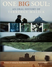 One Big Soul: An Oral History of Terrence Malick ebook by Paul Maher Jr.