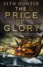 The Price of Glory - A compelling high seas adventure set in the lead up to the Napoleonic wars ebook by Seth Hunter