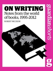On Writing - Notes from the world of books, 1995-2012 ebook by Kobo.Web.Store.Products.Fields.ContributorFieldViewModel