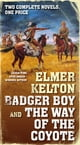 Badger Boy and The Way of the Coyote - Two Complete Texas Rangers Novels eBook par Elmer Kelton