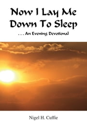 Now I Lay Me Down To Sleep - An Evening Devotional ebook by Nigel H. Cuffie