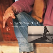 A Handmade Life - In Search of Simplicity ebook by William Coperthwaite,Peter Forbes,John Saltmarsh