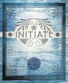 Initiate: A Witch's Circle of Water ebook by Thuri Calafia