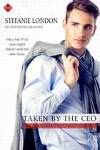 Taken by the CEO ebook by Stefanie London
