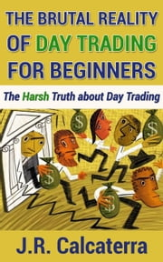 The Brutal Reality of Day Trading for Beginners ebook by Kobo.Web.Store.Products.Fields.ContributorFieldViewModel