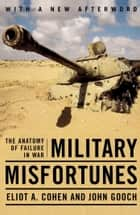 Military Misfortunes - The Anatomy of Failure in War ebook by Eliot A. Cohen