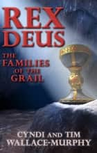 Rex Deus: The Families of the Grail ebook by Tim Wallace-Murphy