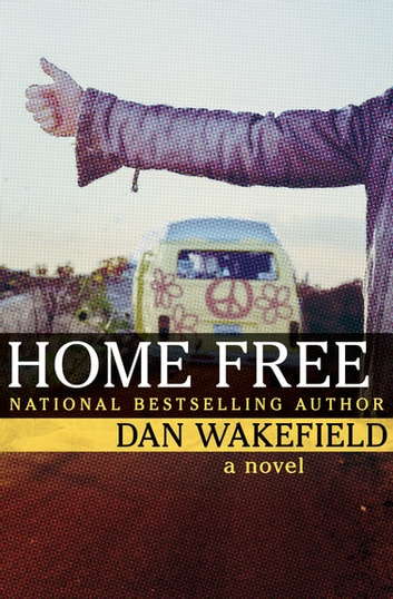 Home Free - A Novel ebook by Dan Wakefield