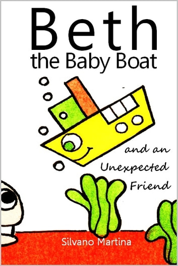 Beth the Baby Boat and an Unexpected Friend - A Children's Picture Book ebook by Silvano Martina,Julian Barritt