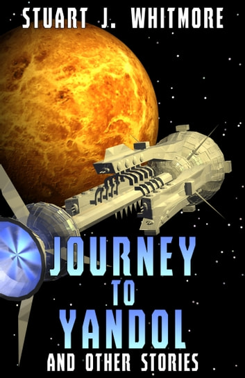 Journey to Yandol, and other stories ebook by Stuart J. Whitmore