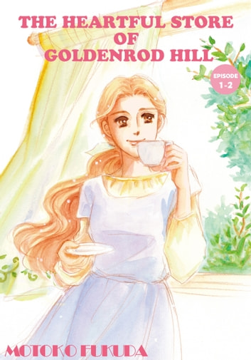 THE HEARTFUL STORE OF GOLDENROD HILL - Episode 1-2 ebook by Motoko Fukuda