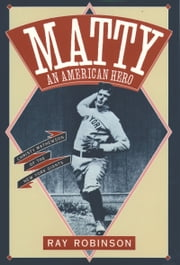 Matty, An American Hero - Christy Mathewson of the New York Giants ebook by Ray Robinson