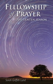 Fellowship of Prayer: 2016 Lenten Season ebook by Lund, Sarah Griffith