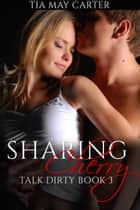 Sharing Cherry - Talk Dirty, #3 ebook by Tia May Carter