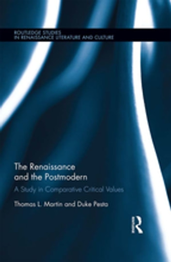 The Renaissance and the Postmodern - A Study in Comparative Critical Values ebook by Thomas L Martin,Duke Pesta