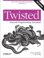 Twisted Network Programming Essentials ebook by Jessica McKellar,Abe Fettig