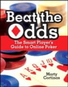 Beat the Odds - The Smart Player's Guide to Online Poker ebook by Marty Cortinas