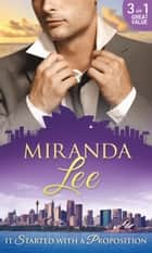 It Started With A Proposition: Blackmailed into the Italian's Bed / Contract with Consequences / The Passion Price (Mills & Boon M&B) eBook by Miranda Lee